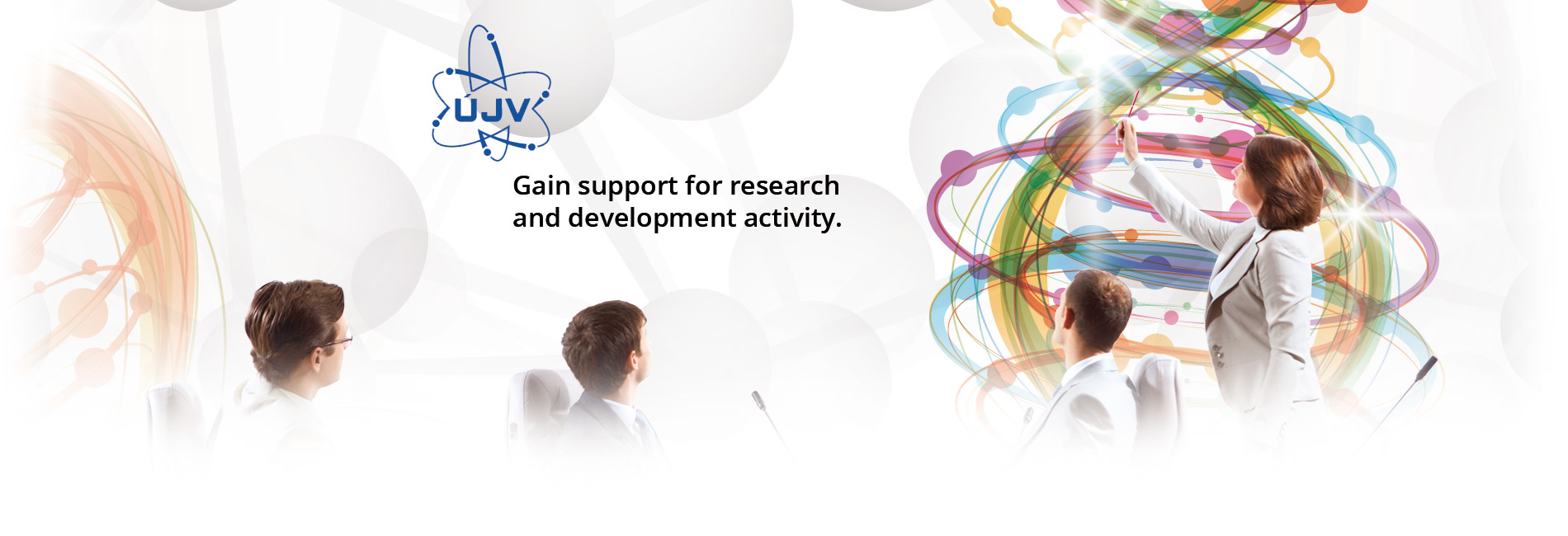 Gain support for research and development activity.